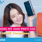 Cách đăng ký 2000 phút gọi giá chỉ từ 10K Vinaphone